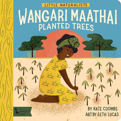 Little Naturalists: Wangari Maathai Planted Trees Cover Image