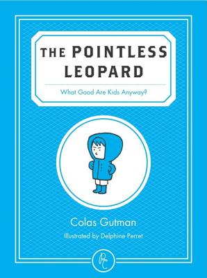 The Pointless Leopard: What Good Are Kids Anyway? Cover Image