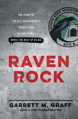 Raven Rock: The Story of the U.S. Government's Secret Plan to Save Itself--While the Rest of Us Die Cover Image
