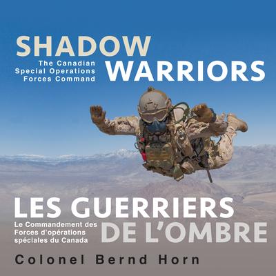 Shadow Warriors / Les Guerriers de l'Ombre: The Canadian Special Operations Forces Command / Le Commandement Des Forces d'Opérations Spéciales Du Cana Cover Image