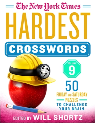 The New York Times Hardest Crosswords Volume 9: 50 Friday and Saturday Puzzles to Challenge Your Brain Cover Image