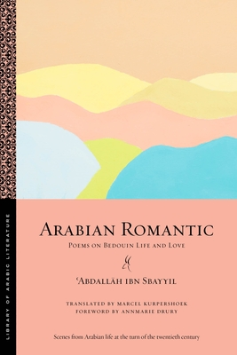 Arabian Romantic: Poems on Bedouin Life and Love (Library of Arabic Literature #69) Cover Image