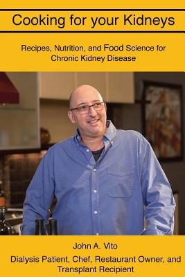 Cooking For Your Kidneys: Nutrition, Food Science, and Recipes from a patient, chef, and transplant recipient Cover Image