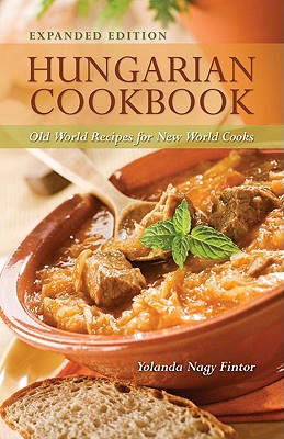 Hungarian Cookbook: Old World Recipes for New World Cooks Cover Image
