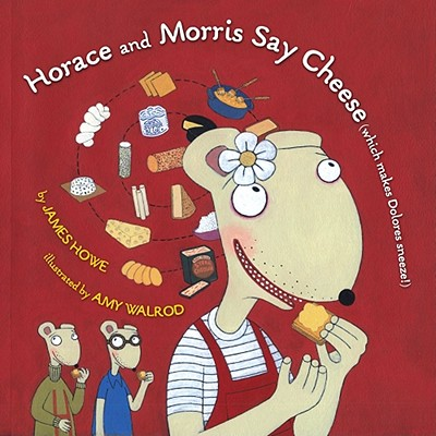 Horace and Morris Say Cheese (Which Makes Dolores Sneeze!) Cover