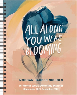 All Along You Were Blooming 16-Month 2021-2022 Monthly/Weekly Planner Calendar Cover Image