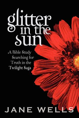 Glitter in the Sun: A Bible study searching for truth in the Twilight Saga Cover Image