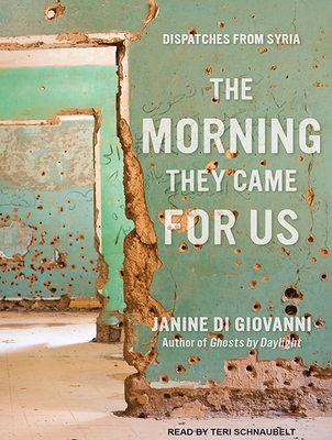 The Morning They Came for Us: Dispatches from Syria Cover Image