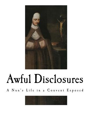 Awful Disclosures: A Nun's Life in a Convent Exposed Cover Image