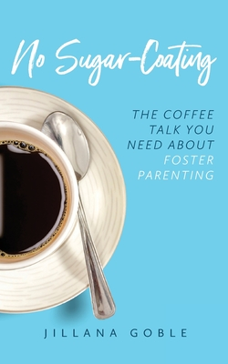 No Sugar Coating: The Coffee Talk You Need About Foster Parenting Cover Image