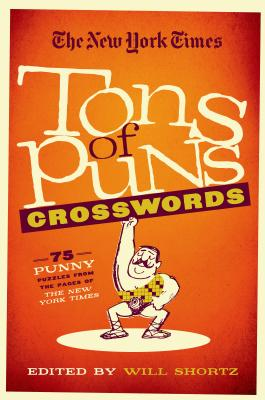 The New York Times Tons of Puns Crosswords: 75 Punny Puzzles from the Pages of The New York Times Cover Image