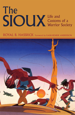 The Sioux: Life and Customs of a Warrior Society (Civilization of the American Indian #72) Cover Image