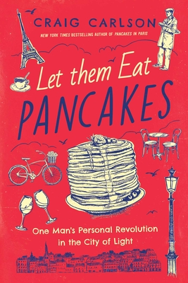 Let Them Eat Pancakes: One Man's Personal Revolution in the City of Light Cover Image