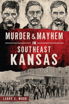 Murder & Mayhem in Southeast Kansas Cover Image