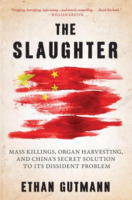 The Slaughter: Mass Killings, Organ Harvesting, and China's Secret Solution to Its Dissident Problem Cover Image