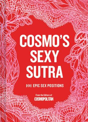 Cosmo's Sexy Sutra: 101 Epic Sex Positions (Gifts for Couples, Sex Books, Bachelorette Party Gifts) Cover Image