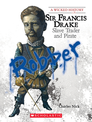 Sir Francis Drake (A Wicked History) Cover Image