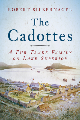 The Cadottes: A Fur Trade Family on Lake Superior Cover Image