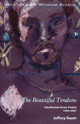 The Beautiful Tendons: Uncollected Queer Poems 1969-2007 Cover Image