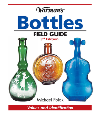 Warman's Bottles Field Guide (Warman's Field Guides Bottles: Values & Identification) Cover Image