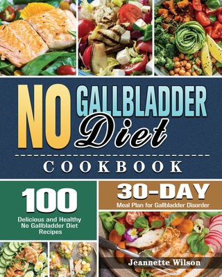 No Gallbladder Diet Cookbook: 100 Delicious and Healthy No Gallbladder Diet Recipes with 30-Day Meal Plan for Gallbladder Disorder Cover Image