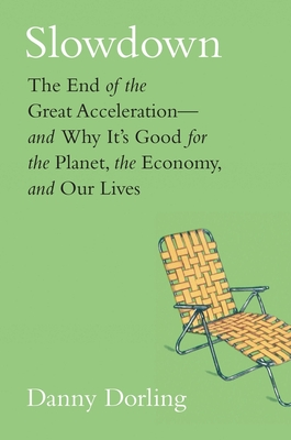 Slowdown: The End of the Great Acceleration—and Why It's Good for the Planet, the Economy, and Our Lives Cover Image