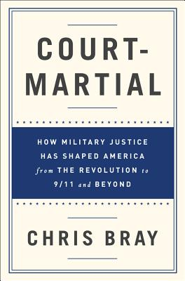 Court-Martial: How Military Justice Has Shaped America from the Revolution to 9/11 and Beyond Cover Image