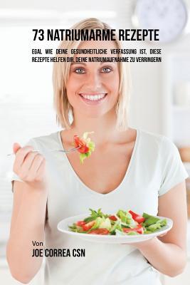 73 natriumarme Rezepte: Egal wie deine gesundheitliche Verfassung ist, diese Rezepte helfen dir, deine Natriumaufnahme zu verringern Cover Image