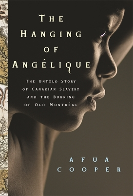 The Hanging of Ang?lique: The Untold Story of Canadian Slavery and the Burning of Old Montr?al (Race in the Atlantic World) Cover Image