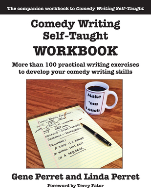 Comedy Writing Self-Taught Workbook: More Than 100 Practical Writing Exercises to Develop Your Comedy Writing Skills Cover Image