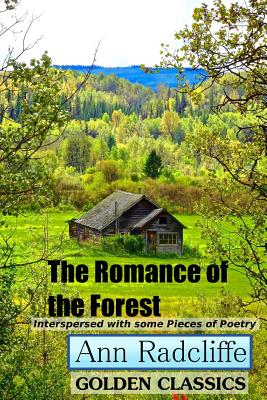 The Romance of the Forest: Interspersed with Some Pieces of Poetry (Golden Classics #12) Cover Image
