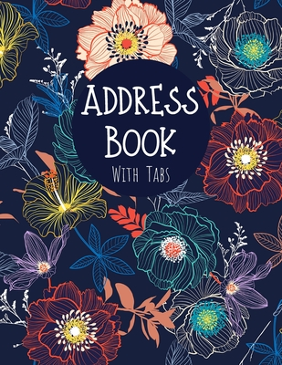 Address Book with Tabs: Large Floral Address Book (Large Tabbed Address Book). A-Z Alphabetical Tabs. Cover Image