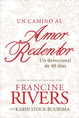 Un Camino Al Amor Redentor: Un Devocional de 40 Días Cover Image