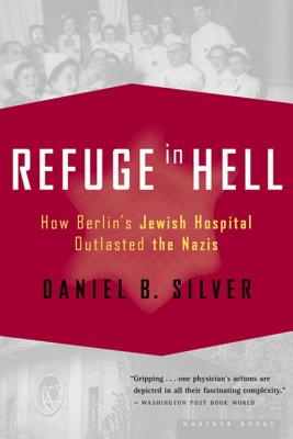 Refuge in Hell: How Berlin's Jewish Hospital Outlasted the Nazis Cover Image