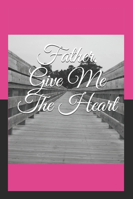 Father, Give Me The Heart Cover Image