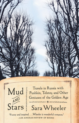 Mud and Stars: Travels in Russia with Pushkin, Tolstoy, and Other Geniuses of the Golden Age Cover Image