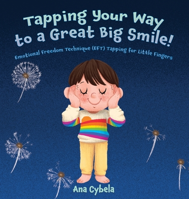 Tapping Your Way to a Great Big Smile!: Emotional Freedom Technique (EFT) Tapping for Little Fingers Cover Image