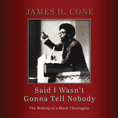 Said I Wasn't Gonna Tell Nobody: The Making of a Black Theologian Cover Image