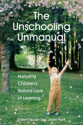The Unschooling Unmanual: Nurturing Children's Natural Love of Learning Cover Image