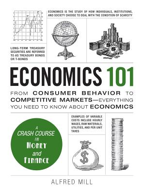 Economics 101: From Consumer Behavior to Competitive Markets--Everything You Need to Know About Economics (Adams 101) Cover Image