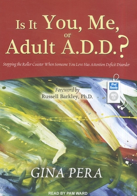 Is It You, Me, or Adult A.D.D.?: Stopping the Roller Coaster When Someone You Love Has Attention Deficit Disorder Cover Image