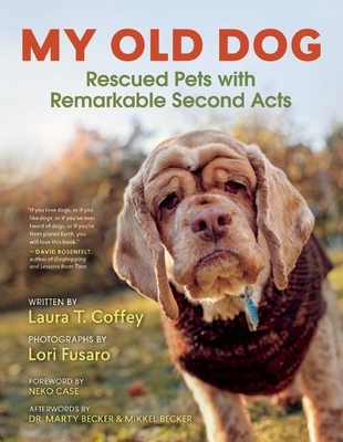 My Old Dog: Rescued Pets with Remarkable Second Acts Cover Image