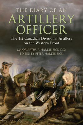 The Diary of an Artillery Officer: The 1st Canadian Divisional Artillery on the Western Front Cover Image