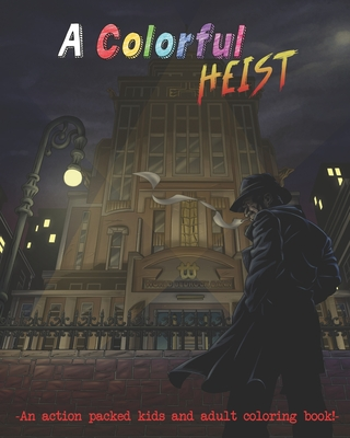 A Colorful Heist: An action packed kids and adult coloring book! Cover Image