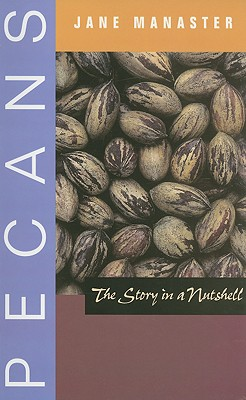 Pecans: The Story in a Nutshell (Grover E. Murray Studies in the American Southwest) Cover Image