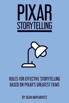 Pixar Storytelling: Rules for Effective Storytelling Based on Pixar's Greatest Films Cover Image
