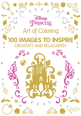 Art of Coloring Disney Princess: 100 Images to Inspire Creativity and Relaxation Cover Image