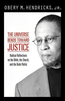 The Universe Bends Toward Justice: Radical Reflections on the Bible, the Church, and the Body Politic Cover Image