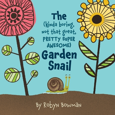 The (Kinda Boring, Not That Great, Pretty Super Awesome) Garden Snail Cover Image