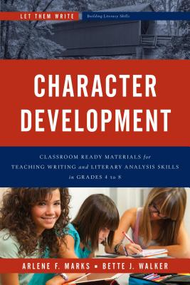 Character Development: Classroom Ready Materials for Teaching Writing and Literary Analysis Skills in Grades 4 to 8 (Let Them Write: Building Literacy Skills) Cover Image